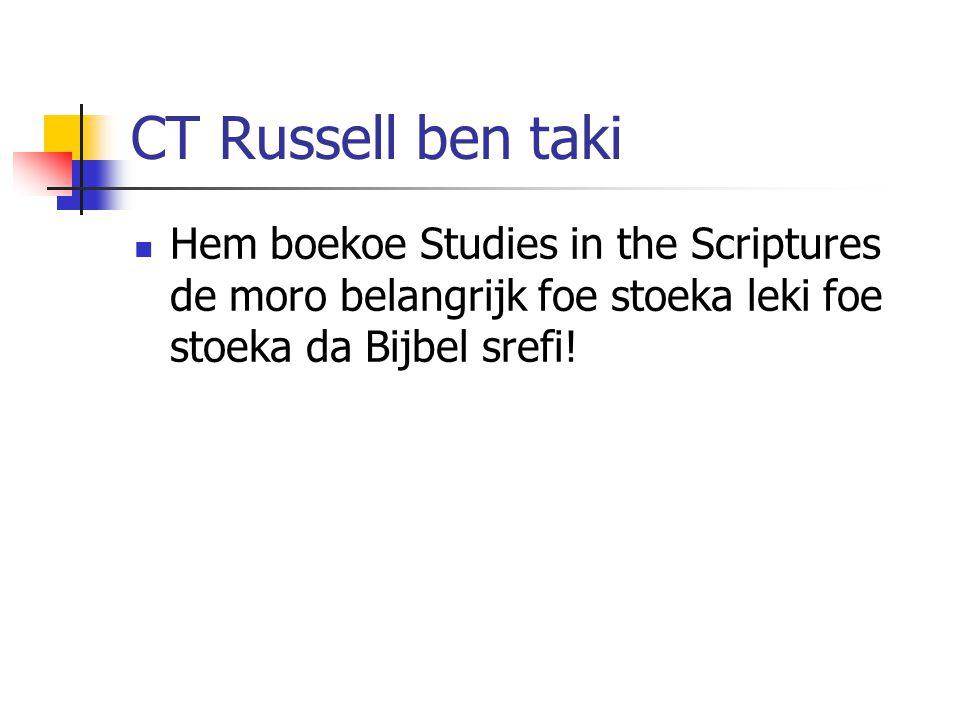 CT Russell ben taki Hem boekoe Studies in the Scriptures de moro belangrijk foe stoeka leki foe stoeka da Bijbel srefi!