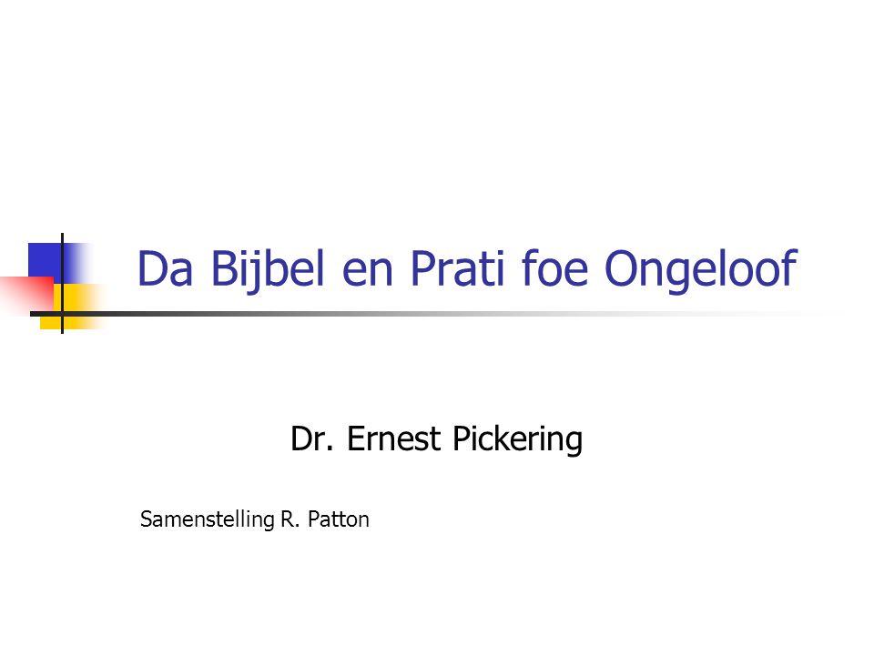 Da Bijbel en Prati foe Ongeloof Dr. Ernest Pickering Samenstelling R. Patton