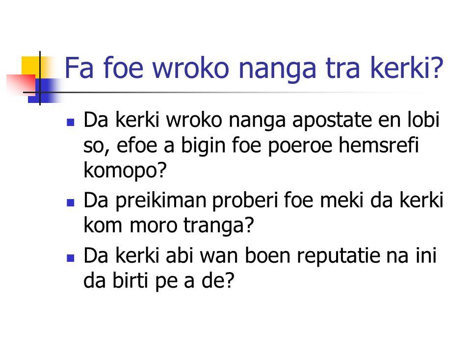 Fa foe wroko nanga tra kerki.