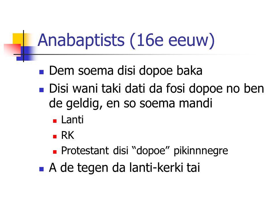Anabaptists (16e eeuw) Dem soema disi dopoe baka Disi wani taki dati da fosi dopoe no ben de geldig, en so soema mandi Lanti RK Protestant disi dopoe pikinnnegre A de tegen da lanti-kerki tai