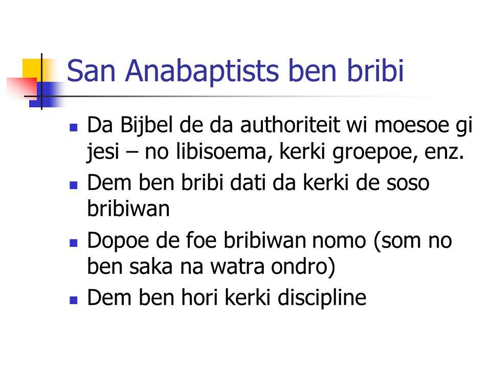 San Anabaptists ben bribi Da Bijbel de da authoriteit wi moesoe gi jesi – no libisoema, kerki groepoe, enz.