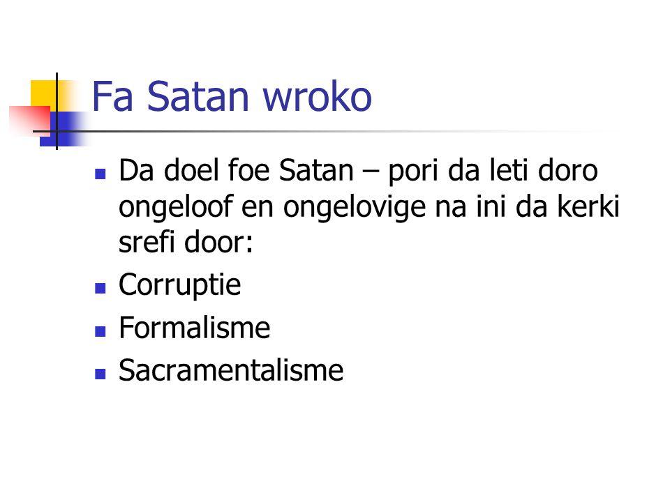 Fa Satan wroko Da doel foe Satan – pori da leti doro ongeloof en ongelovige na ini da kerki srefi door: Corruptie Formalisme Sacramentalisme