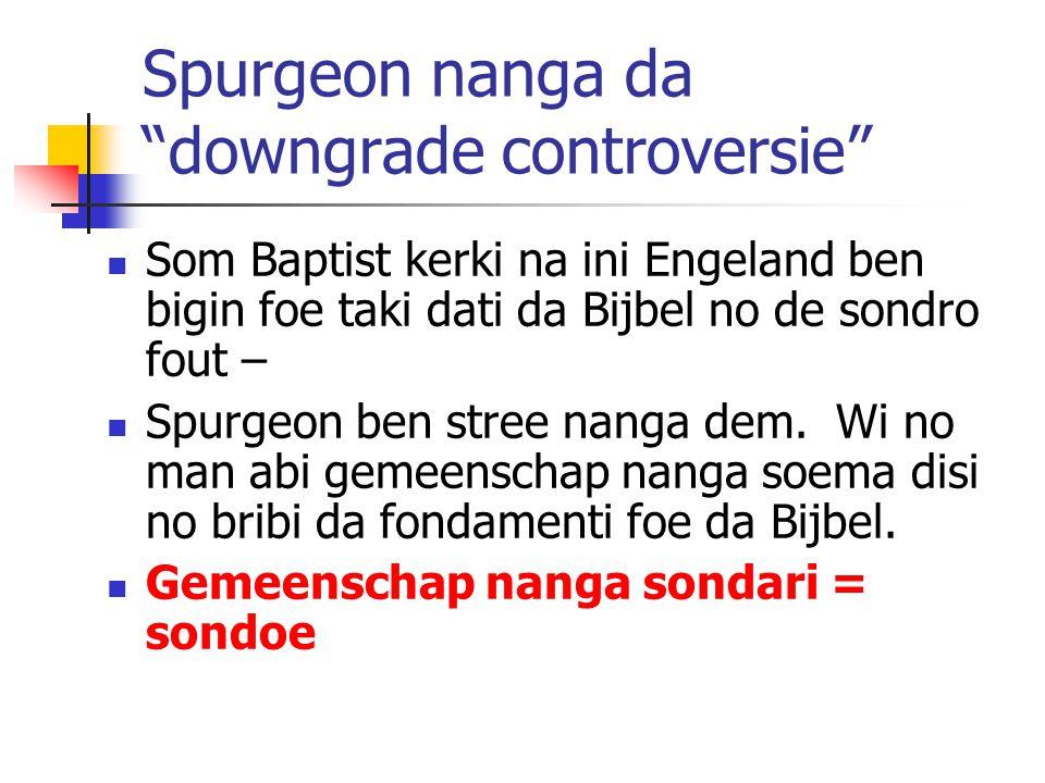 Spurgeon nanga da downgrade controversie Som Baptist kerki na ini Engeland ben bigin foe taki dati da Bijbel no de sondro fout – Spurgeon ben stree nanga dem.