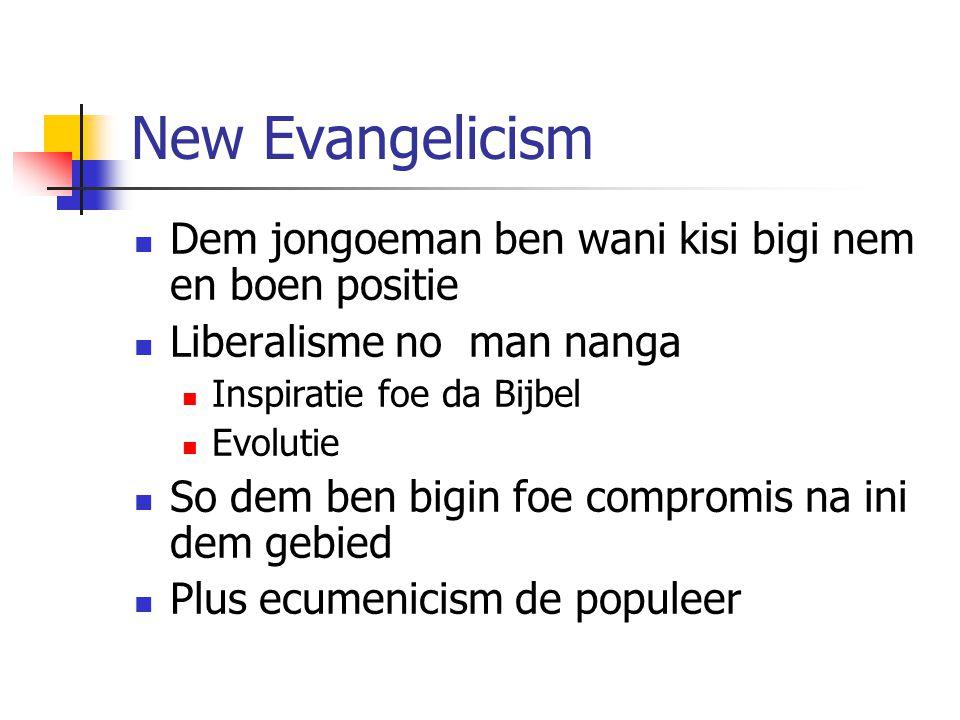New Evangelicism Dem jongoeman ben wani kisi bigi nem en boen positie Liberalisme no man nanga Inspiratie foe da Bijbel Evolutie So dem ben bigin foe compromis na ini dem gebied Plus ecumenicism de populeer
