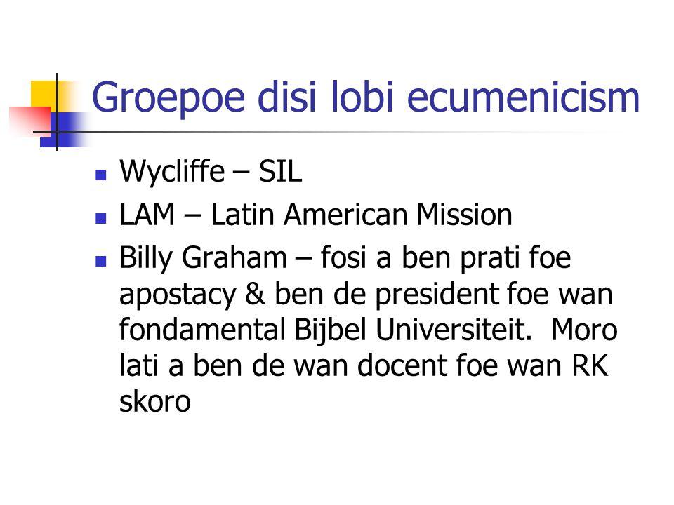 Groepoe disi lobi ecumenicism Wycliffe – SIL LAM – Latin American Mission Billy Graham – fosi a ben prati foe apostacy & ben de president foe wan fondamental Bijbel Universiteit.