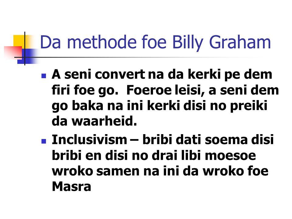 Da methode foe Billy Graham A seni convert na da kerki pe dem firi foe go.