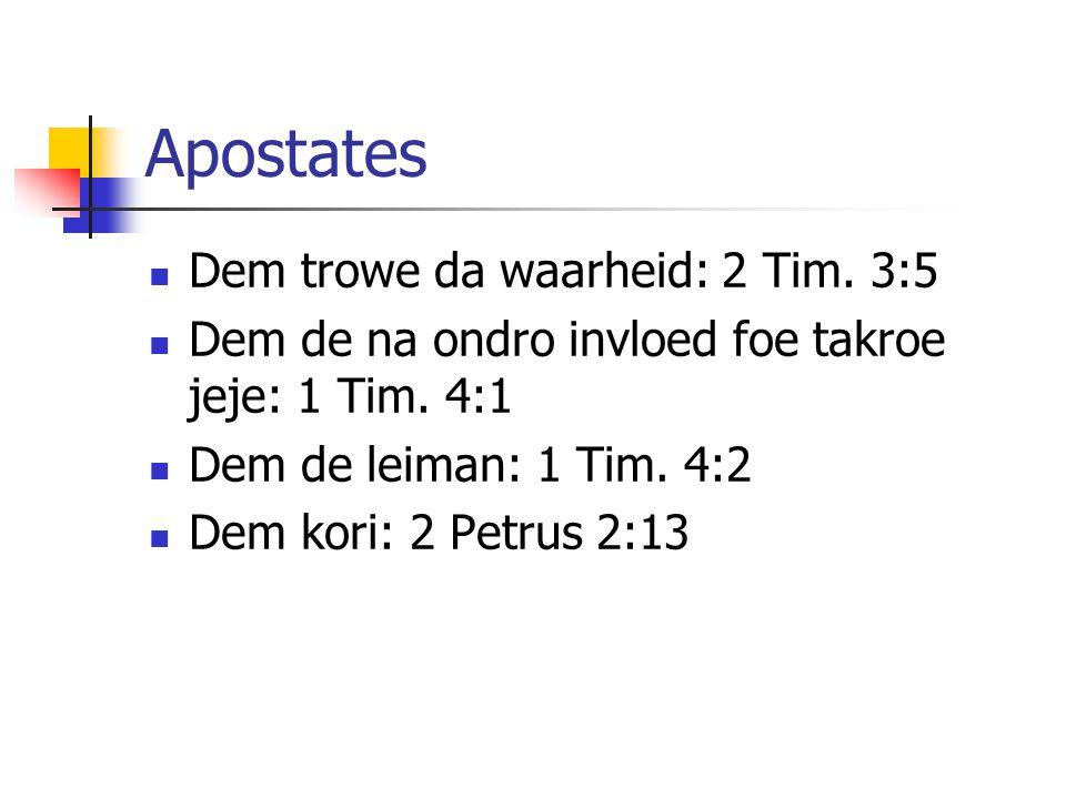 Apostates Dem trowe da waarheid: 2 Tim. 3:5 Dem de na ondro invloed foe takroe jeje: 1 Tim.