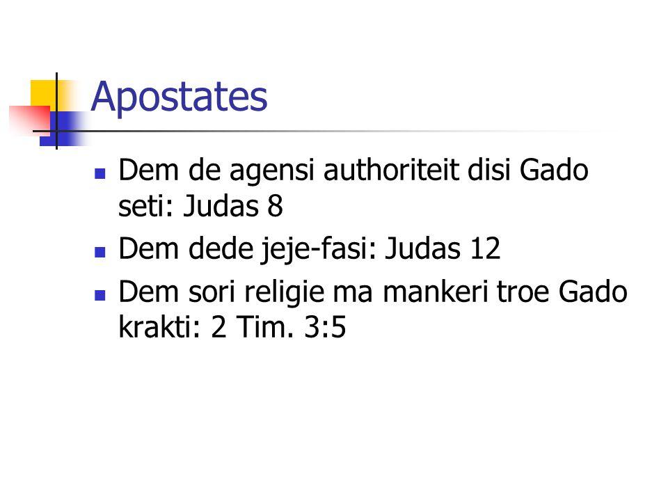 Apostates Dem de agensi authoriteit disi Gado seti: Judas 8 Dem dede jeje-fasi: Judas 12 Dem sori religie ma mankeri troe Gado krakti: 2 Tim.