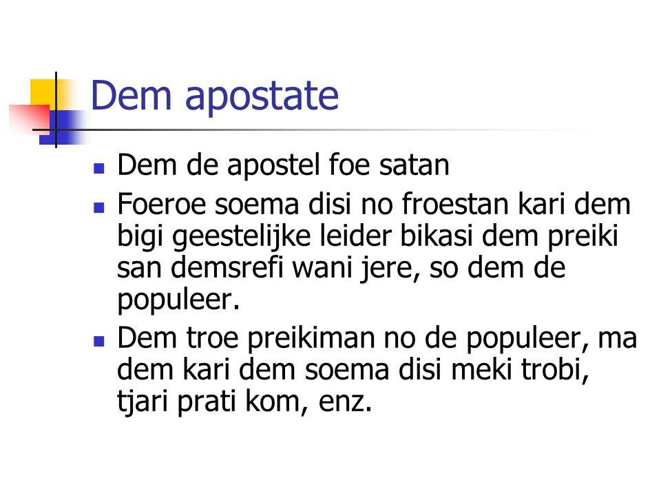 Dem apostate Dem de apostel foe satan Foeroe soema disi no froestan kari dem bigi geestelijke leider bikasi dem preiki san demsrefi wani jere, so dem de populeer.