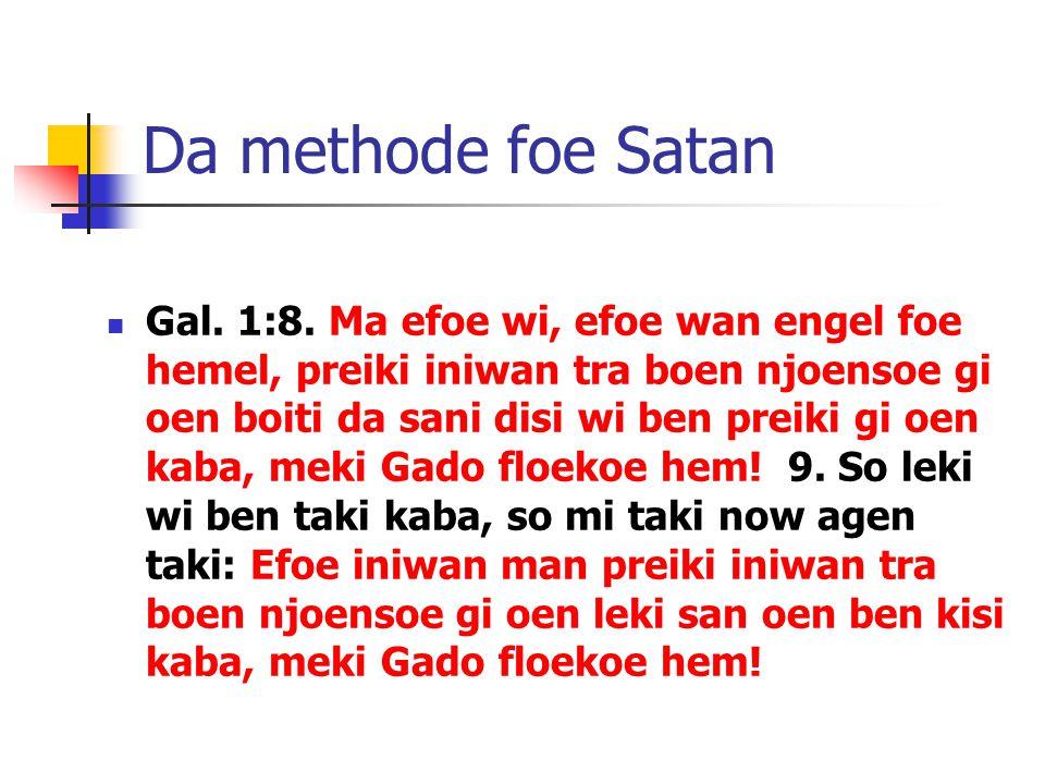 Da methode foe Satan Gal. 1:8.