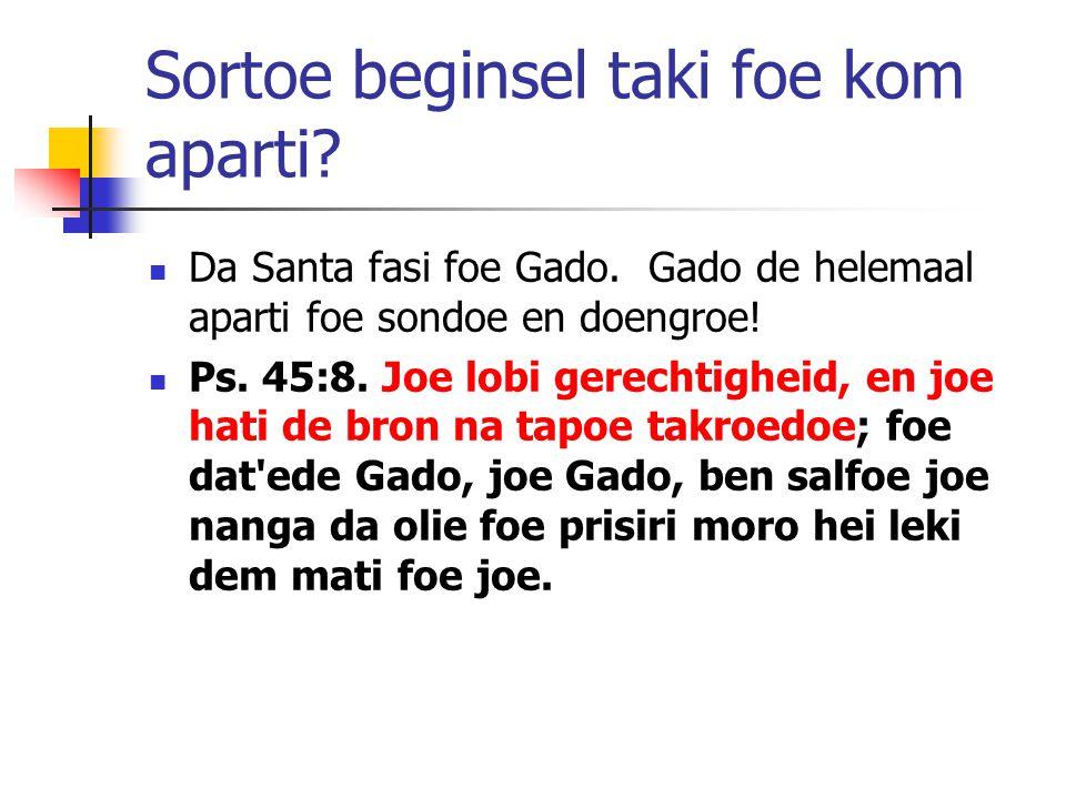 Sortoe beginsel taki foe kom aparti. Da Santa fasi foe Gado.