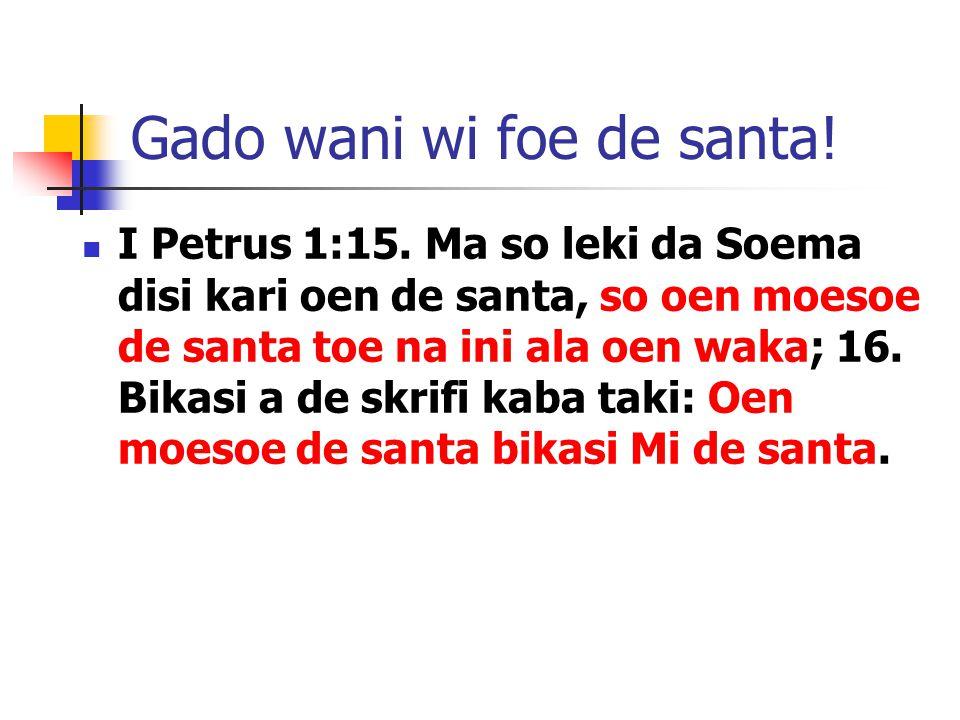 Gado wani wi foe de santa. I Petrus 1:15.