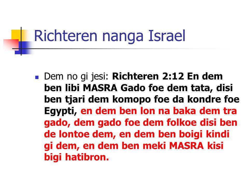 Richteren nanga Israel Dem no gi jesi: Richteren 2:12 En dem ben libi MASRA Gado foe dem tata, disi ben tjari dem komopo foe da kondre foe Egypti, en dem ben lon na baka dem tra gado, dem gado foe dem folkoe disi ben de lontoe dem, en dem ben boigi kindi gi dem, en dem ben meki MASRA kisi bigi hatibron.