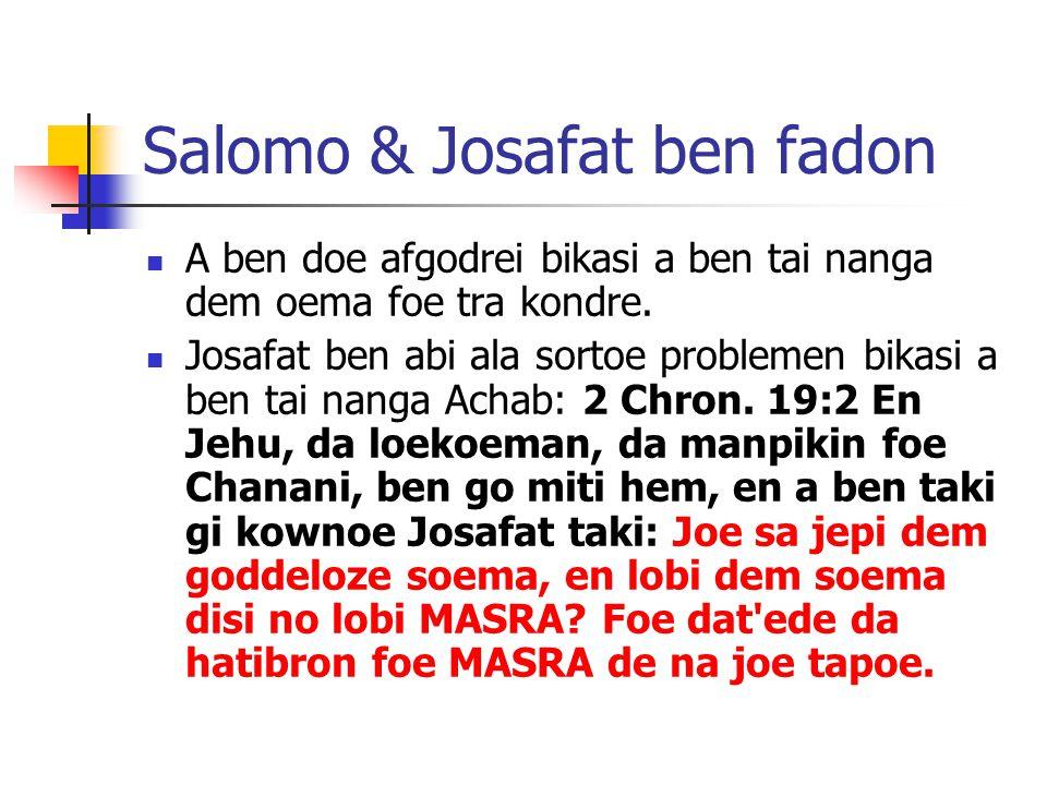 Salomo & Josafat ben fadon A ben doe afgodrei bikasi a ben tai nanga dem oema foe tra kondre.
