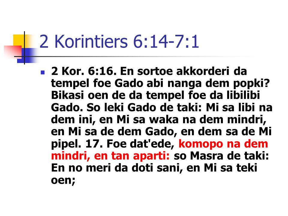 2 Korintiers 6:14-7:1 2 Kor. 6:16. En sortoe akkorderi da tempel foe Gado abi nanga dem popki.