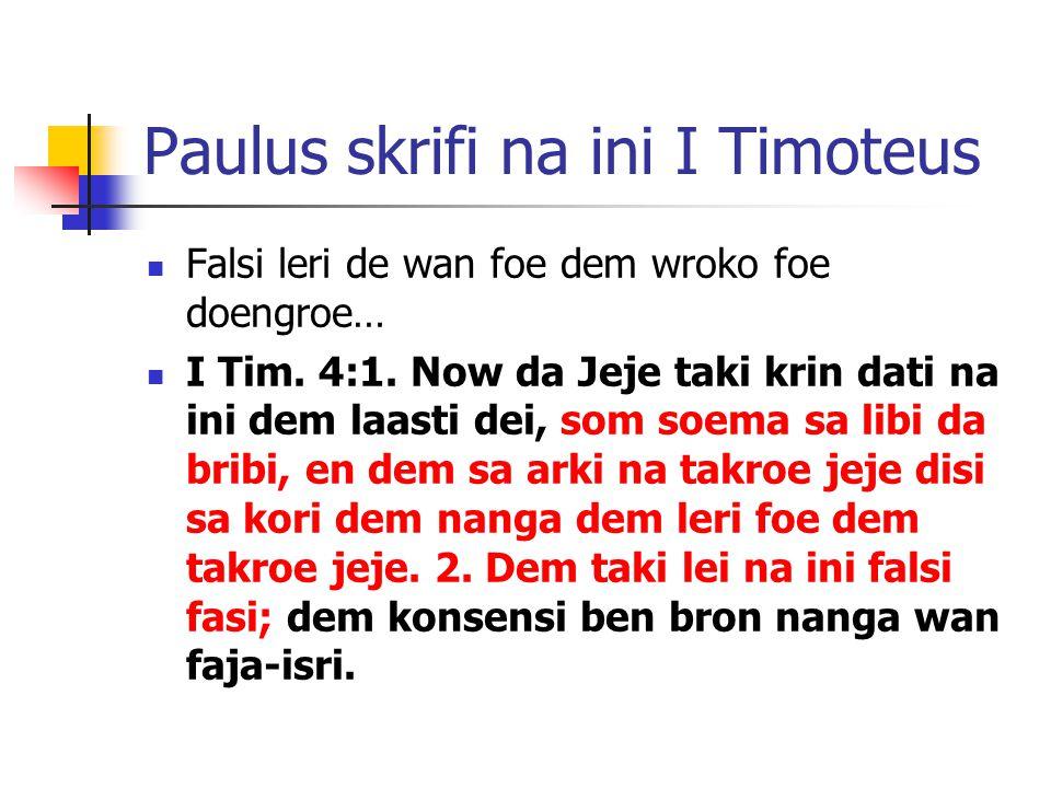 Paulus skrifi na ini I Timoteus Falsi leri de wan foe dem wroko foe doengroe… I Tim.