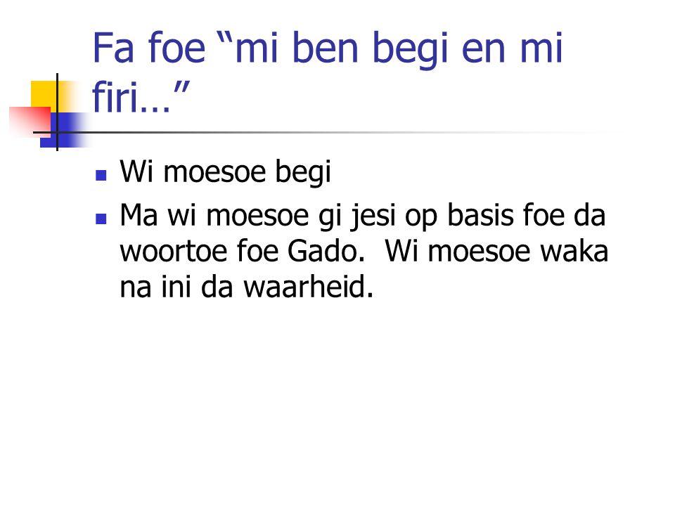 Fa foe mi ben begi en mi firi… Wi moesoe begi Ma wi moesoe gi jesi op basis foe da woortoe foe Gado.