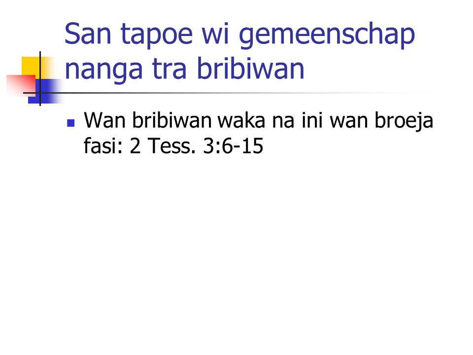 San tapoe wi gemeenschap nanga tra bribiwan Wan bribiwan waka na ini wan broeja fasi: 2 Tess.