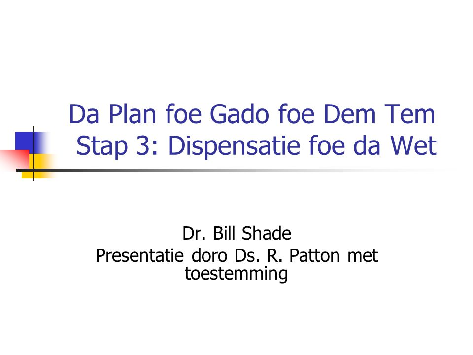 Da Plan foe Gado foe Dem Tem Stap 3: Dispensatie foe da Wet Dr.