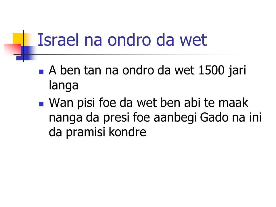 Israel na ondro da wet A ben tan na ondro da wet 1500 jari langa Wan pisi foe da wet ben abi te maak nanga da presi foe aanbegi Gado na ini da pramisi kondre