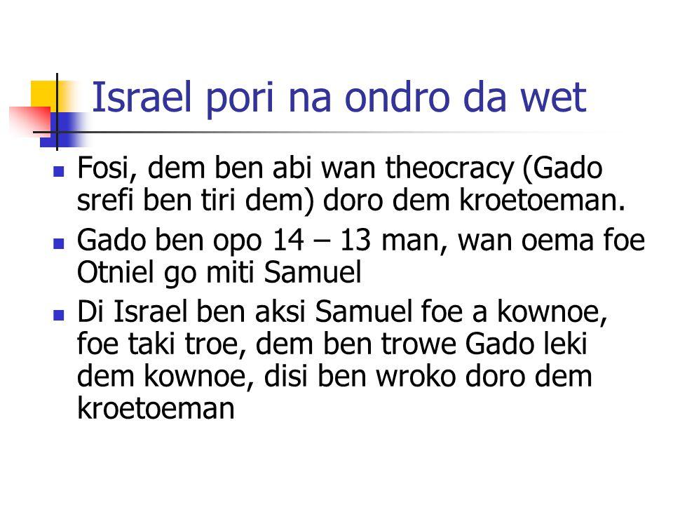Israel pori na ondro da wet Fosi, dem ben abi wan theocracy (Gado srefi ben tiri dem) doro dem kroetoeman.