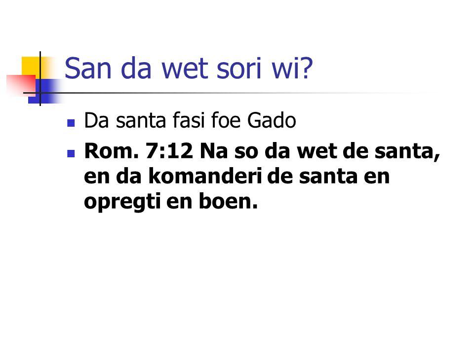 San da wet sori wi. Da santa fasi foe Gado Rom.