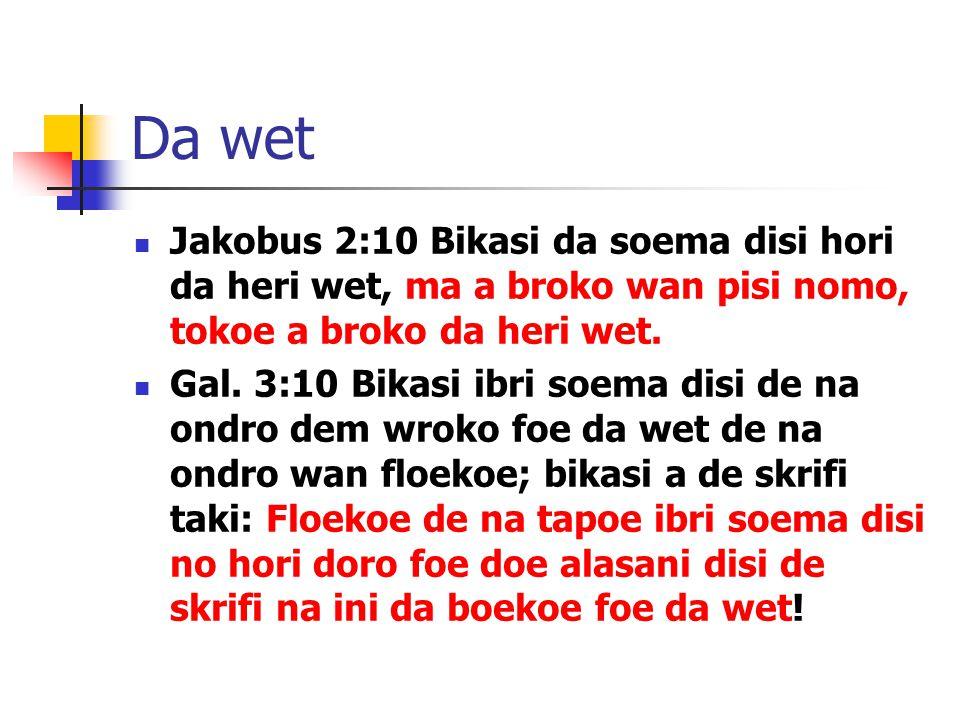 Da wet Jakobus 2:10 Bikasi da soema disi hori da heri wet, ma a broko wan pisi nomo, tokoe a broko da heri wet.
