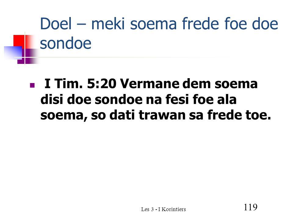 Les 3 - I Korintiers 119 Doel – meki soema frede foe doe sondoe I Tim.