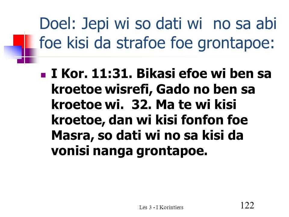 Les 3 - I Korintiers 122 Doel: Jepi wi so dati wi no sa abi foe kisi da strafoe foe grontapoe: I Kor.