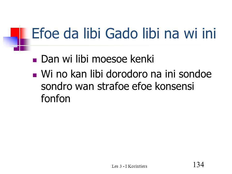 Les 3 - I Korintiers 134 Efoe da libi Gado libi na wi ini Dan wi libi moesoe kenki Wi no kan libi dorodoro na ini sondoe sondro wan strafoe efoe konsensi fonfon