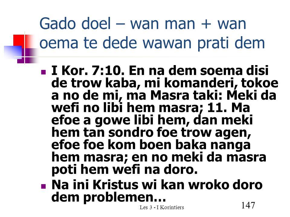 Les 3 - I Korintiers 147 Gado doel – wan man + wan oema te dede wawan prati dem I Kor.