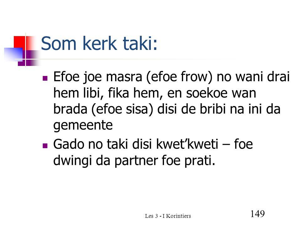 Les 3 - I Korintiers 149 Som kerk taki: Efoe joe masra (efoe frow) no wani drai hem libi, fika hem, en soekoe wan brada (efoe sisa) disi de bribi na ini da gemeente Gado no taki disi kwet'kweti – foe dwingi da partner foe prati.