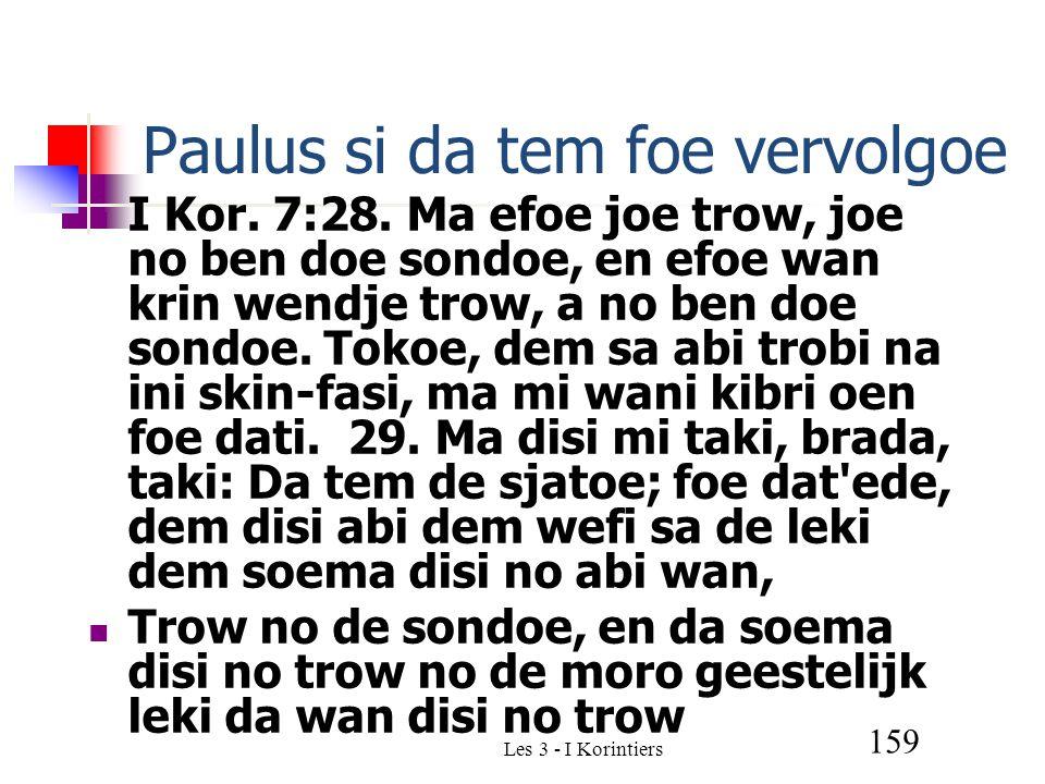 Les 3 - I Korintiers 159 Paulus si da tem foe vervolgoe I Kor.
