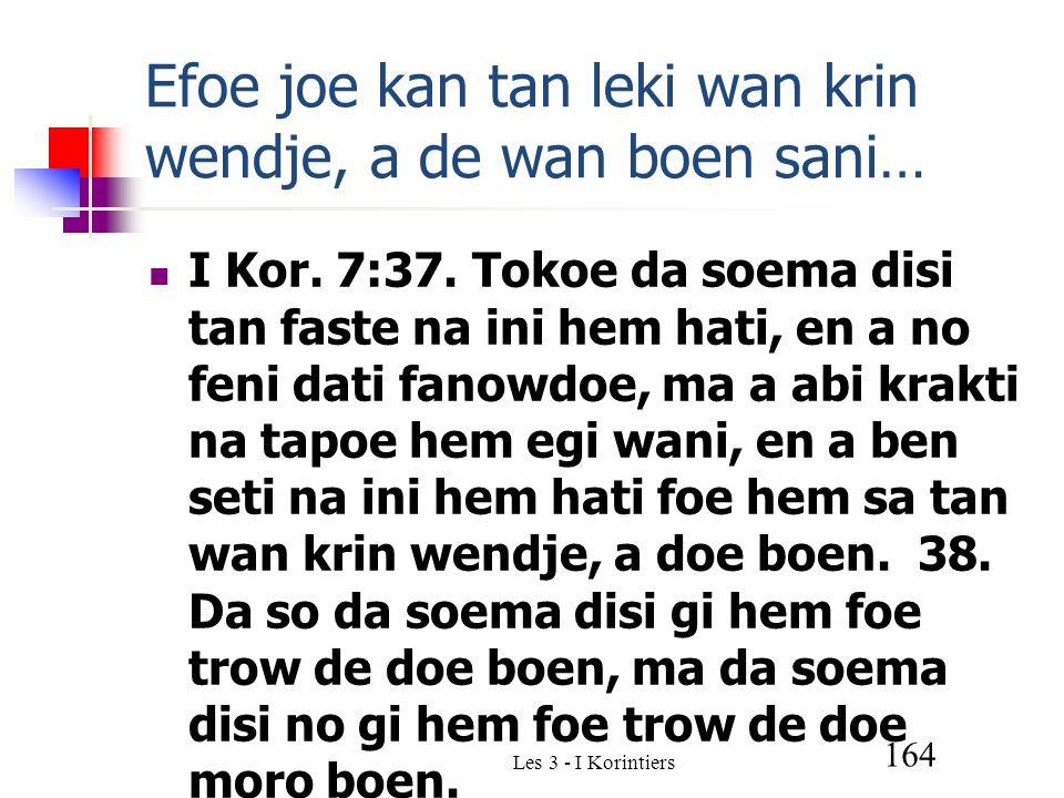 Les 3 - I Korintiers 164 Efoe joe kan tan leki wan krin wendje, a de wan boen sani… I Kor.