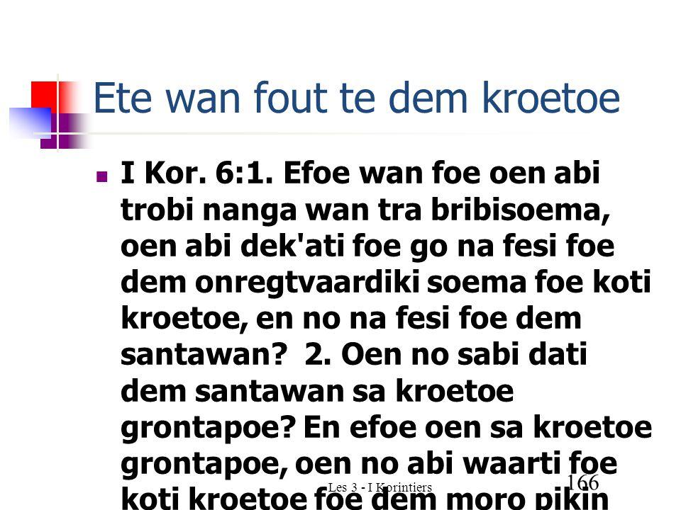 Les 3 - I Korintiers 166 Ete wan fout te dem kroetoe I Kor.