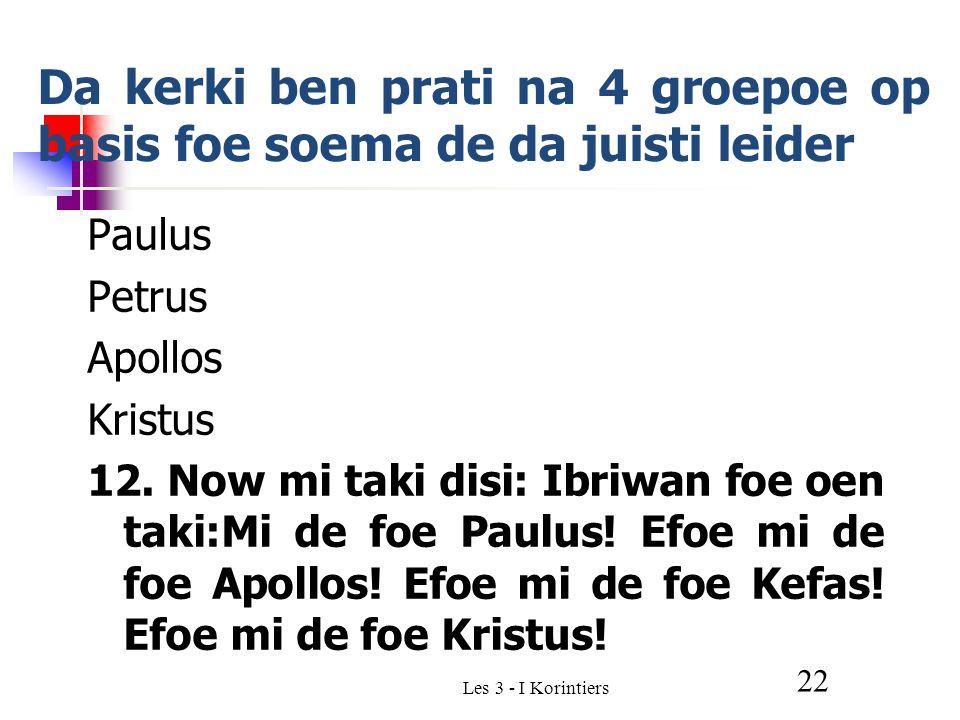 Les 3 - I Korintiers 22 Da kerki ben prati na 4 groepoe op basis foe soema de da juisti leider Paulus Petrus Apollos Kristus 12.