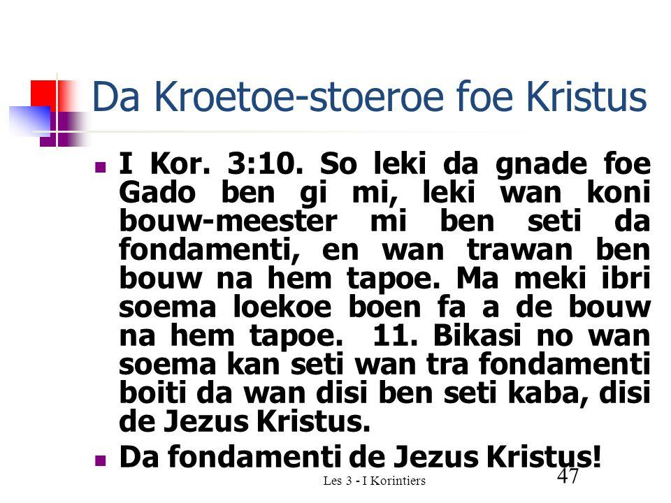 Les 3 - I Korintiers 47 Da Kroetoe-stoeroe foe Kristus I Kor.