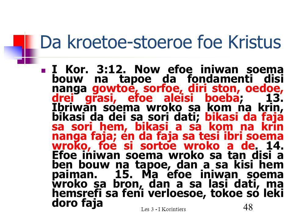 Les 3 - I Korintiers 48 Da kroetoe-stoeroe foe Kristus I Kor.