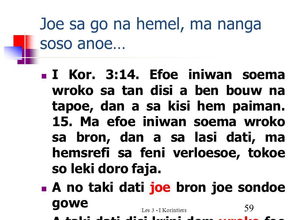Les 3 - I Korintiers 59 Joe sa go na hemel, ma nanga soso anoe… I Kor.
