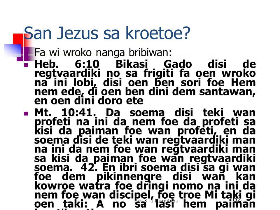 Les 3 - I Korintiers 62 San Jezus sa kroetoe. Fa wi wroko nanga bribiwan: Heb.