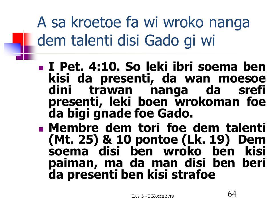Les 3 - I Korintiers 64 A sa kroetoe fa wi wroko nanga dem talenti disi Gado gi wi I Pet.