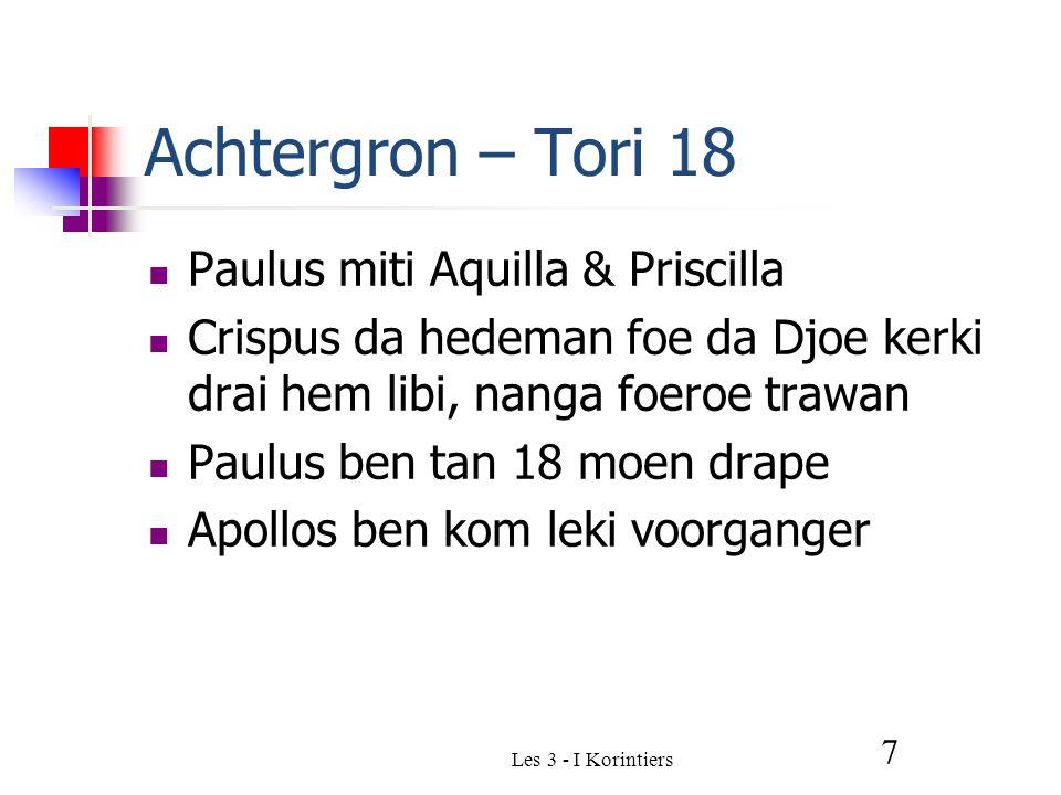 Les 3 - I Korintiers 7 Achtergron – Tori 18 Paulus miti Aquilla & Priscilla Crispus da hedeman foe da Djoe kerki drai hem libi, nanga foeroe trawan Paulus ben tan 18 moen drape Apollos ben kom leki voorganger
