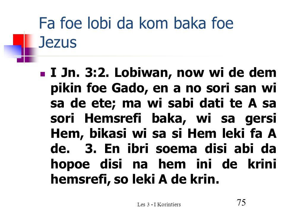 Les 3 - I Korintiers 75 Fa foe lobi da kom baka foe Jezus I Jn.