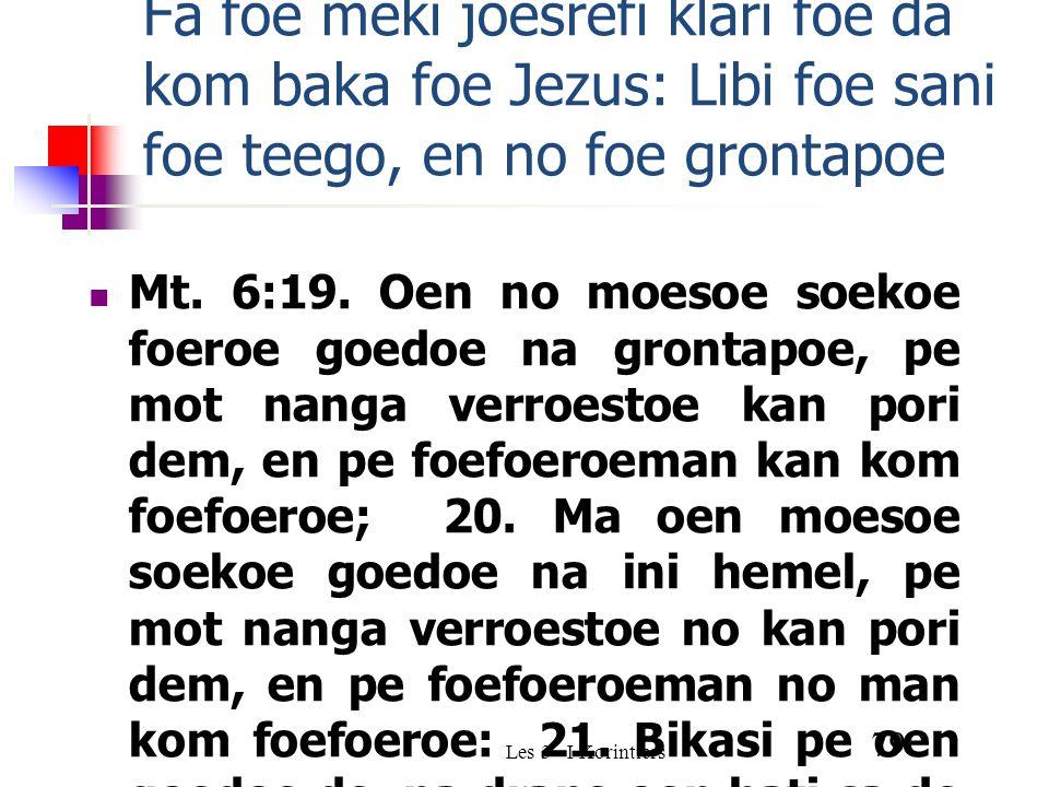 Les 3 - I Korintiers 79 Fa foe meki joesrefi klari foe da kom baka foe Jezus: Libi foe sani foe teego, en no foe grontapoe Mt.