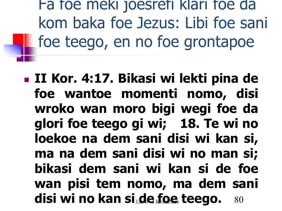 Les 3 - I Korintiers 80 Fa foe meki joesrefi klari foe da kom baka foe Jezus: Libi foe sani foe teego, en no foe grontapoe II Kor.