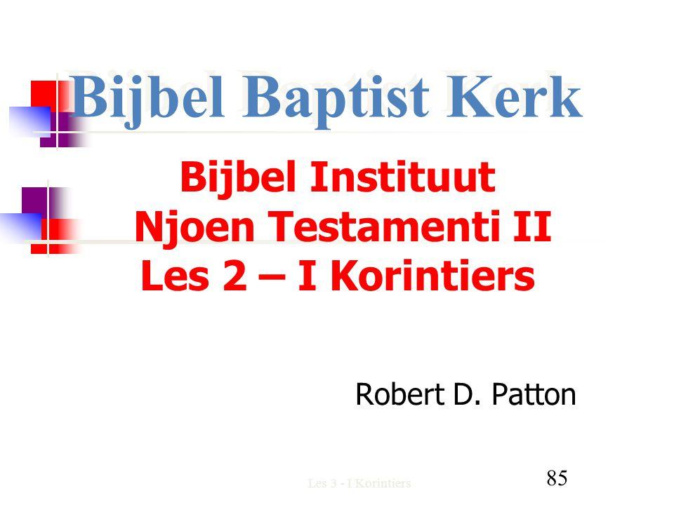 Les 3 - I Korintiers 85 Bijbel Instituut Njoen Testamenti II Les 2 – I Korintiers Robert D.