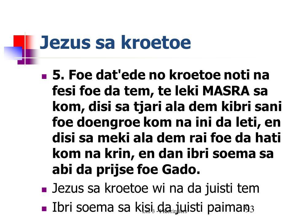Les 3 - I Korintiers 93 Jezus sa kroetoe 5.