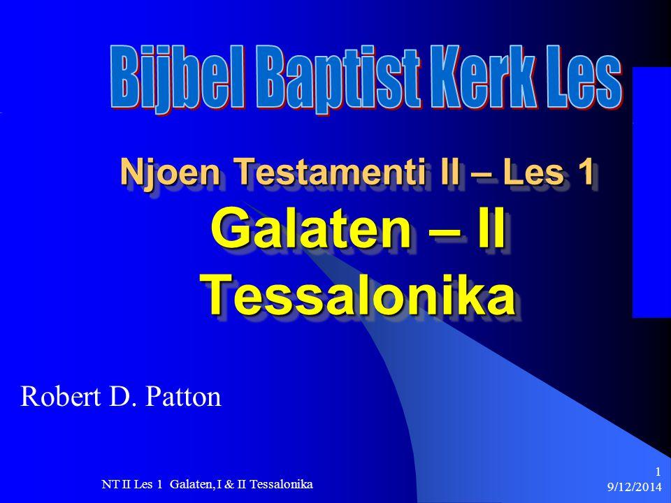 9/12/2014 NT II Les 1 Galaten, I & II Tessalonika 1 Njoen Testamenti II – Les 1 Galaten – II Tessalonika Robert D.
