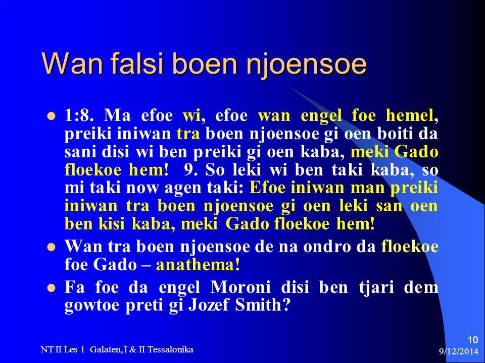 9/12/2014 NT II Les 1 Galaten, I & II Tessalonika 10 Wan falsi boen njoensoe 1:8.