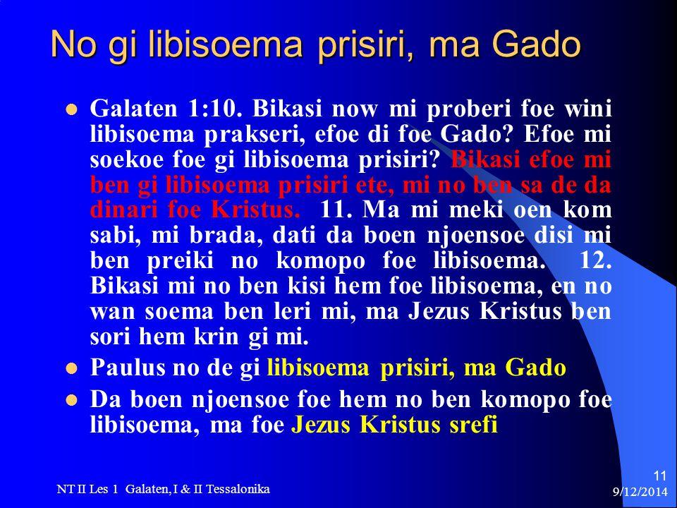 9/12/2014 NT II Les 1 Galaten, I & II Tessalonika 11 No gi libisoema prisiri, ma Gado Galaten 1:10.